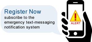 Register Now to subscribe to the Emergency Text-Message Notification System