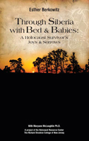Traveling Through Siberia with Bed and Babies: A Holocaust Survivor's Joys and Sorrows