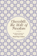 Chocolate, The Taste of Freedom: The Holocaust Memoir of a Hidden Dutch Girl